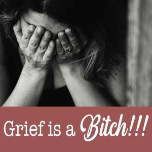Grief-is-a-bitch